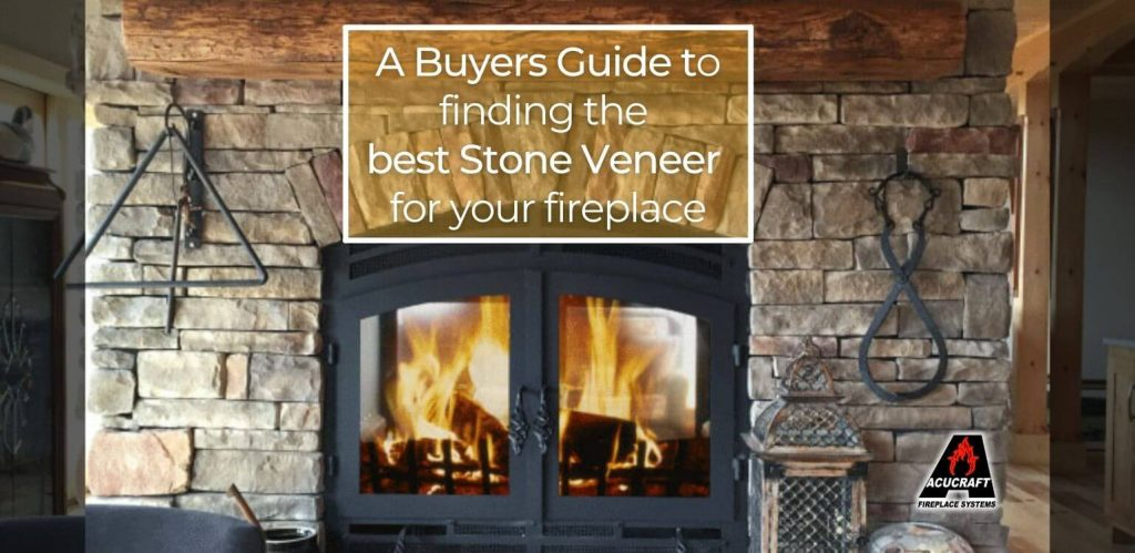 Buyers' to finding the best stone veneer for your fireplace